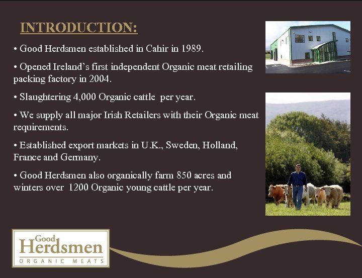 INTRODUCTION: • Good Herdsmen established in Cahir in 1989. • Opened Ireland's first independent