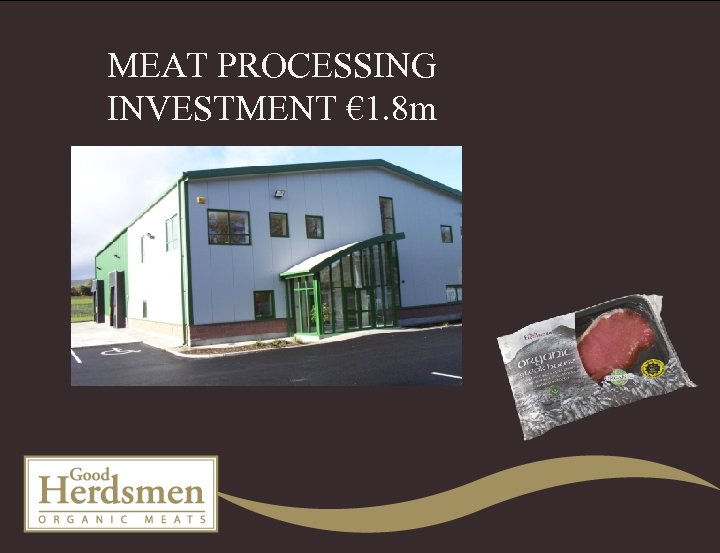 MEAT PROCESSING INVESTMENT € 1. 8 m