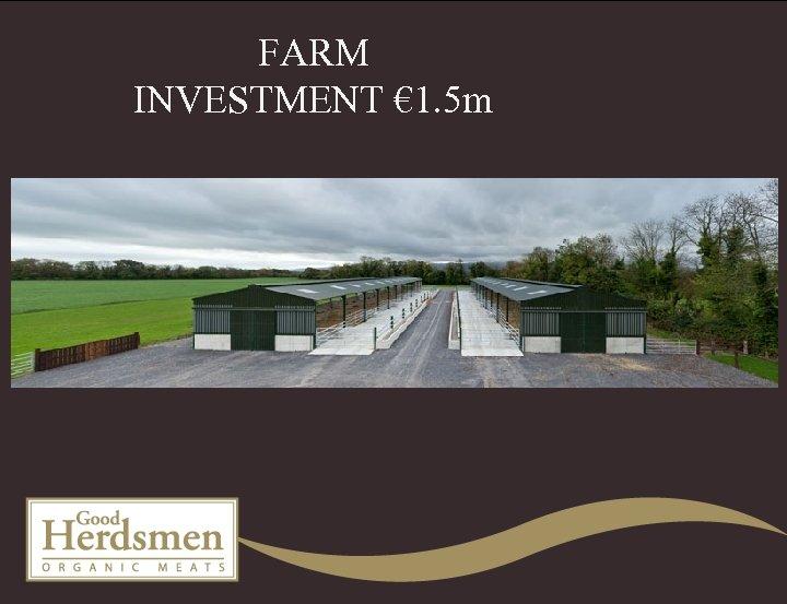 FARM INVESTMENT € 1. 5 m