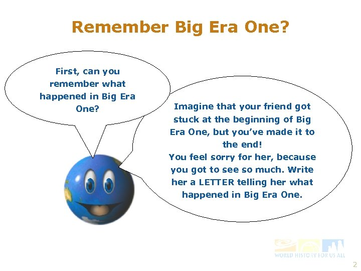 Remember Big Era One? First, can you remember what happened in Big Era One?