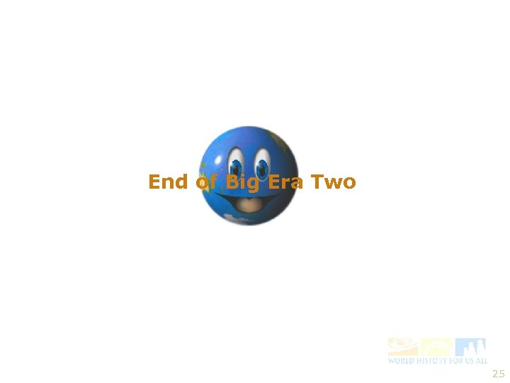 End of Big Era Two 25