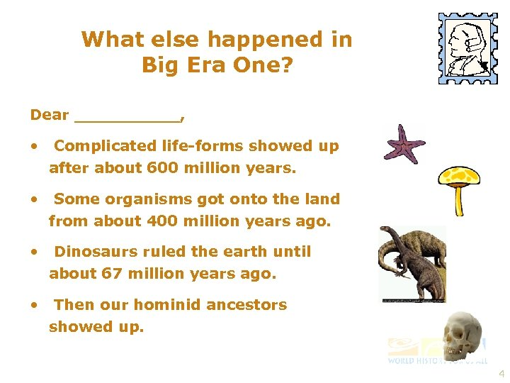 What else happened in Big Era One? Dear _____, • Complicated life-forms showed up