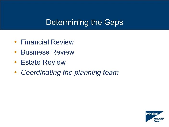 Determining the Gaps • • Financial Review Business Review Estate Review Coordinating the planning
