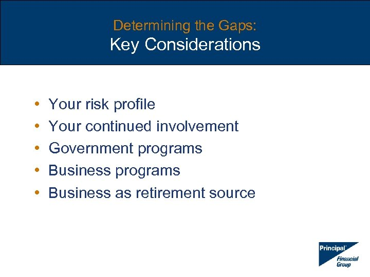 Determining the Gaps: Key Considerations • • • Your risk profile Your continued involvement