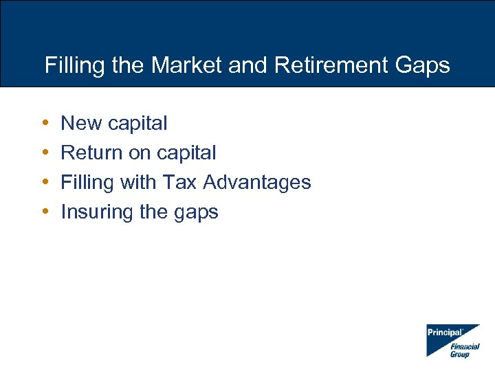 Filling the Market and Retirement Gaps • • New capital Return on capital Filling