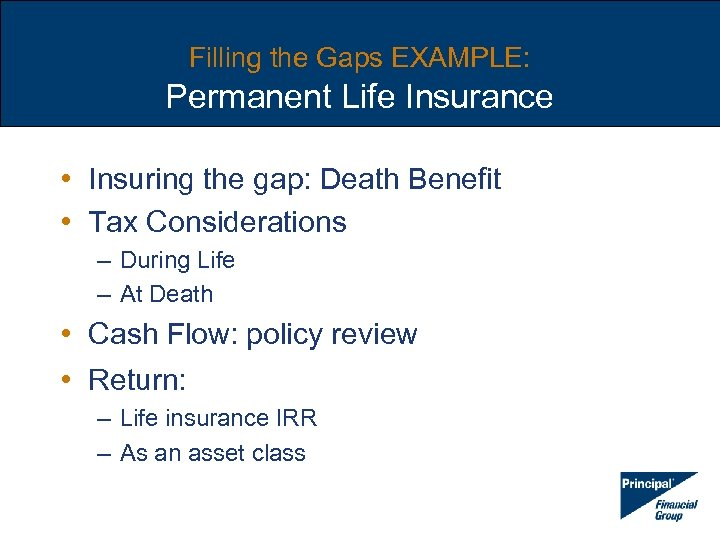 Filling the Gaps EXAMPLE: Permanent Life Insurance • Insuring the gap: Death Benefit •