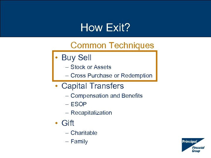 How Exit? Common Techniques • Buy Sell – Stock or Assets – Cross Purchase