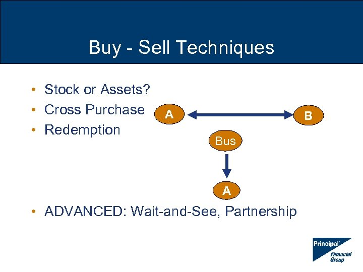 Buy - Sell Techniques • Stock or Assets? • Cross Purchase A • Redemption