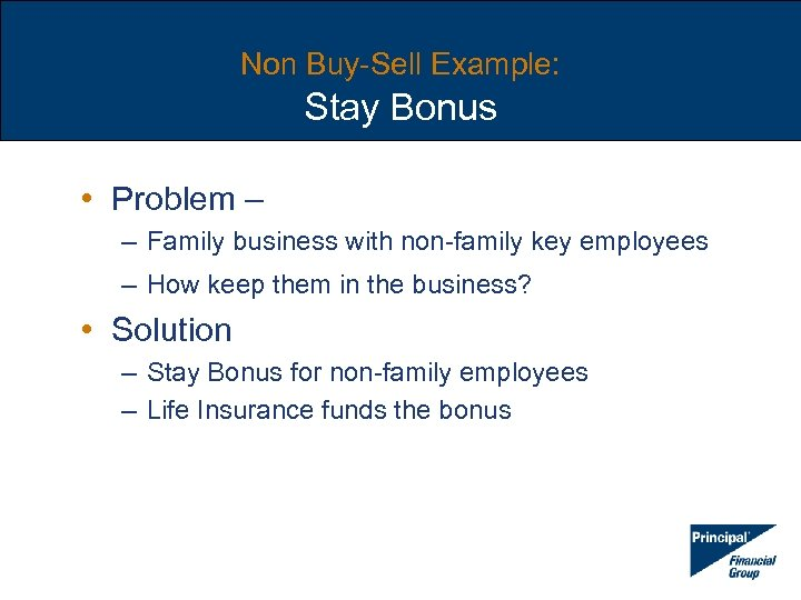 Non Buy-Sell Example: Stay Bonus • Problem – – Family business with non-family key