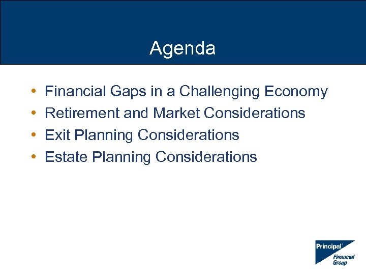 Agenda • • Financial Gaps in a Challenging Economy Retirement and Market Considerations Exit