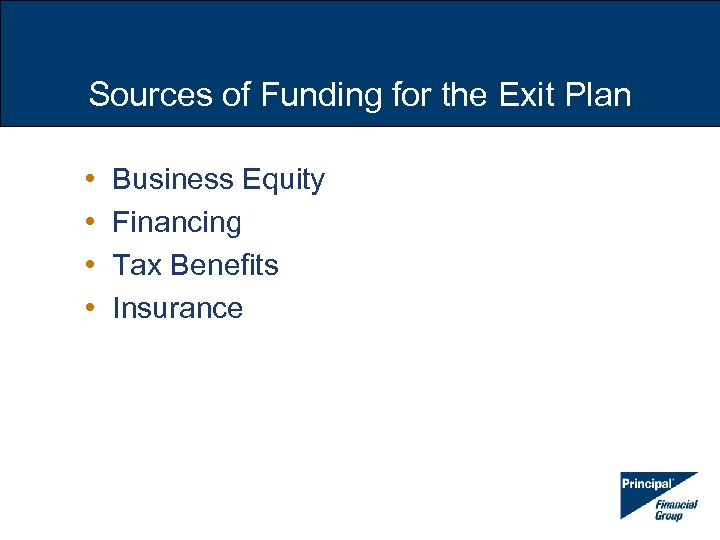 Sources of Funding for the Exit Plan • • Business Equity Financing Tax Benefits