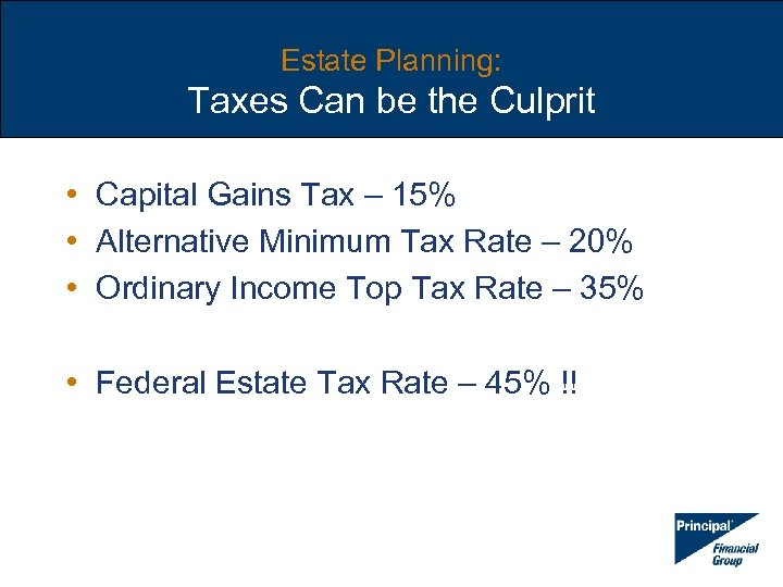 Estate Planning: Taxes Can be the Culprit • Capital Gains Tax – 15% •