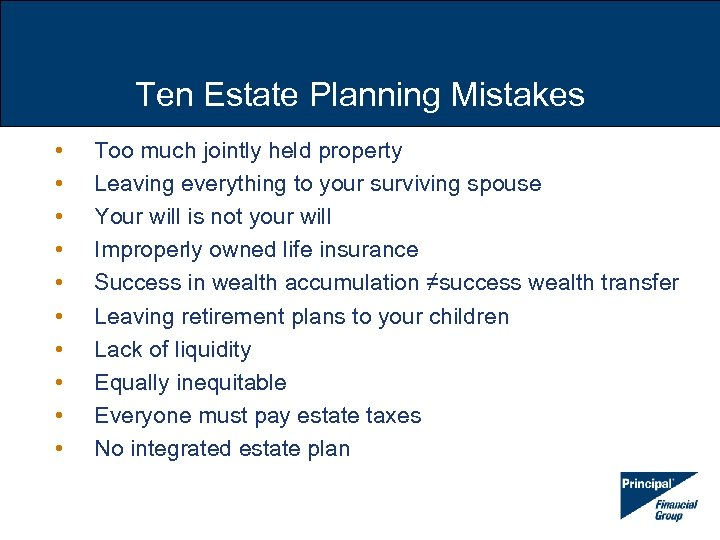 Ten Estate Planning Mistakes • • • Too much jointly held property Leaving everything