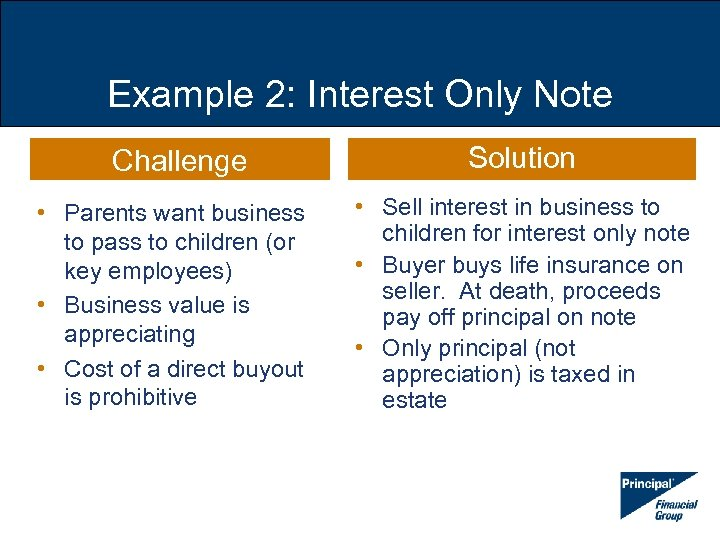 Example 2: Interest Only Note Challenge Solution • Parents want business to pass to