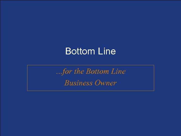 Bottom Line …for the Bottom Line Business Owner