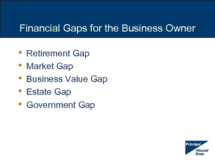 Financial Gaps for the Business Owner • • • Retirement Gap Market Gap Business