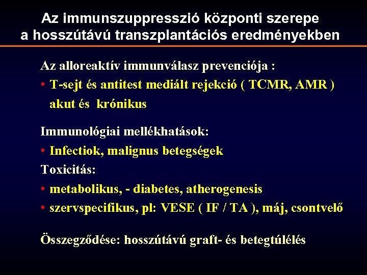 Az immunszuppresszió központi szerepe a hosszútávú transzplantációs eredményekben Az alloreaktív immunválasz prevenciója : •