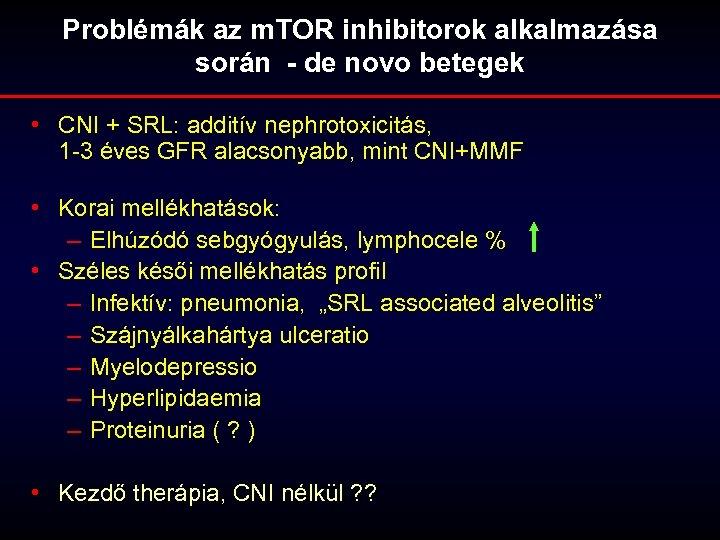 Problémák az m. TOR inhibitorok alkalmazása során - de novo betegek • CNI +