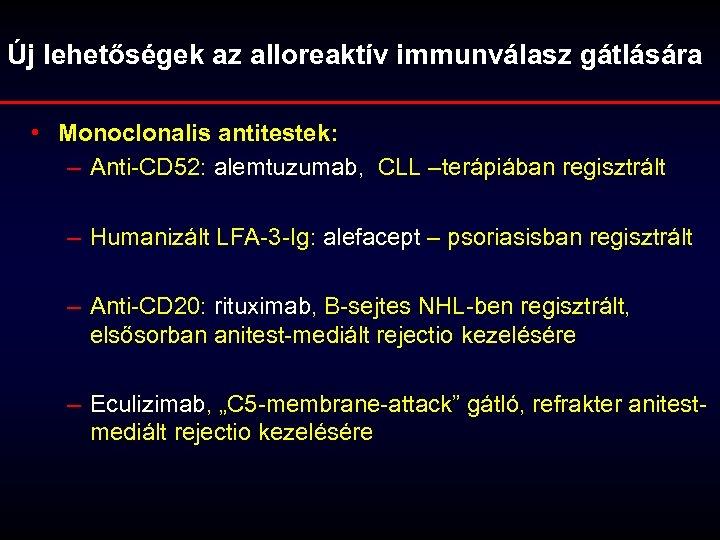 Új lehetőségek az alloreaktív immunválasz gátlására • Monoclonalis antitestek: – Anti-CD 52: alemtuzumab, CLL