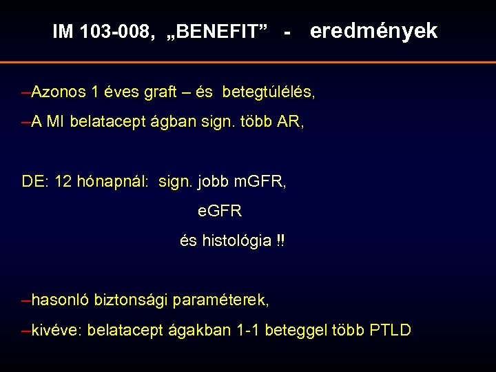 """IM 103 -008, """"BENEFIT"""" - eredmények –Azonos 1 éves graft – és betegtúlélés, –A"""