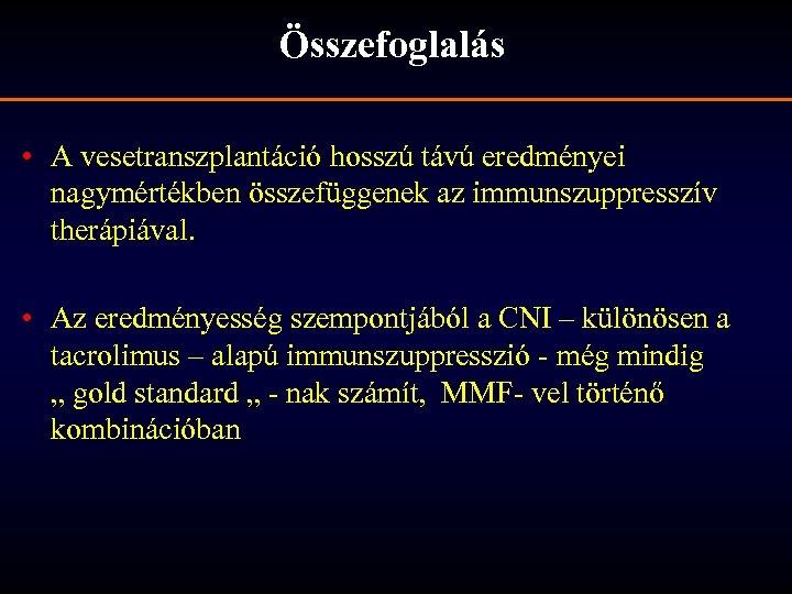 Összefoglalás • A vesetranszplantáció hosszú távú eredményei nagymértékben összefüggenek az immunszuppresszív therápiával. • Az