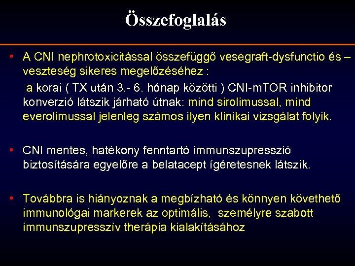 Összefoglalás • A CNI nephrotoxicitással összefüggő vesegraft-dysfunctio és – veszteség sikeres megelőzéséhez : a