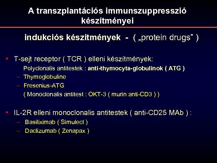 """A transzplantációs immunszuppresszió készítményei indukciós készítmények - ( """"protein drugs"""" ) • T-sejt receptor"""