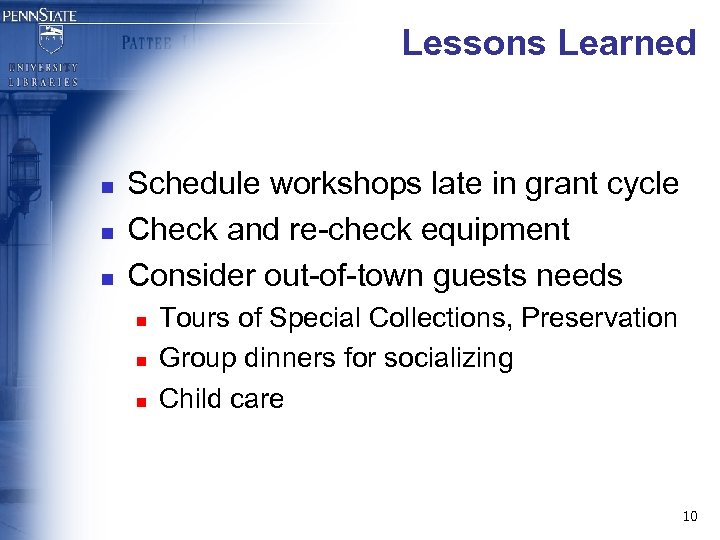 Lessons Learned n n n Schedule workshops late in grant cycle Check and re-check