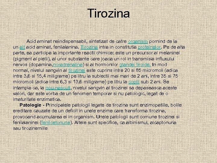 Tirozina Acid aminat neindispensabil, sintetizat de catre organism pornind de la un alt acid