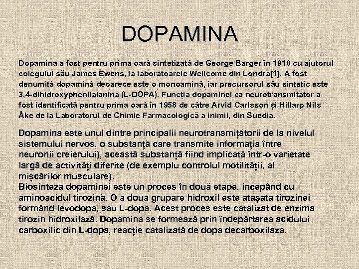 DOPAMINA Dopamina a fost pentru prima oară sintetizată de George Barger în 1910 cu