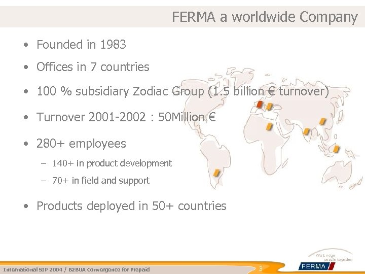 FERMA a worldwide Company • Founded in 1983 • Offices in 7 countries •