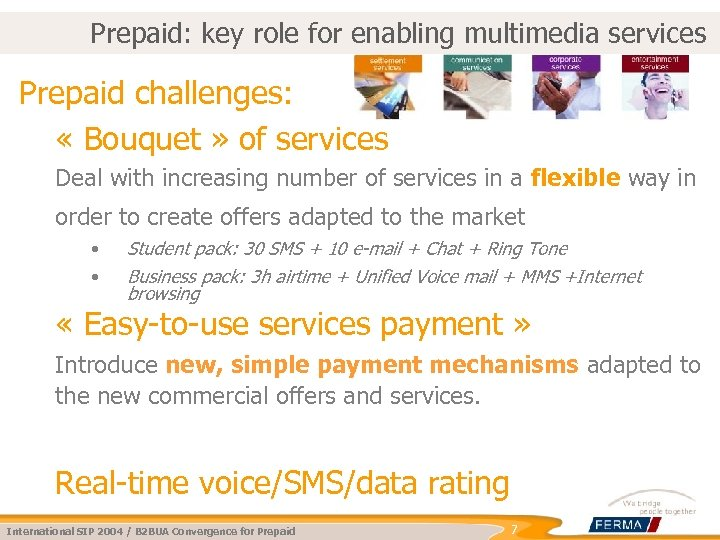 Prepaid: key role for enabling multimedia services Prepaid challenges: « Bouquet » of services