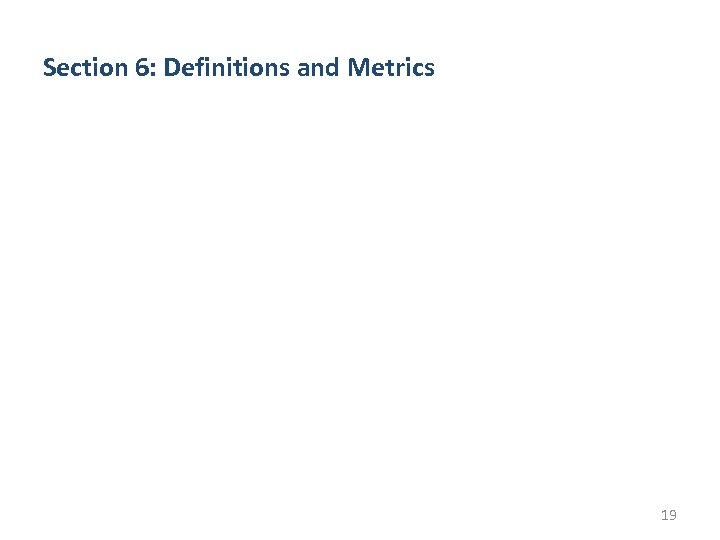 Section 6: Definitions and Metrics 19