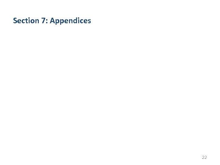 Section 7: Appendices 22