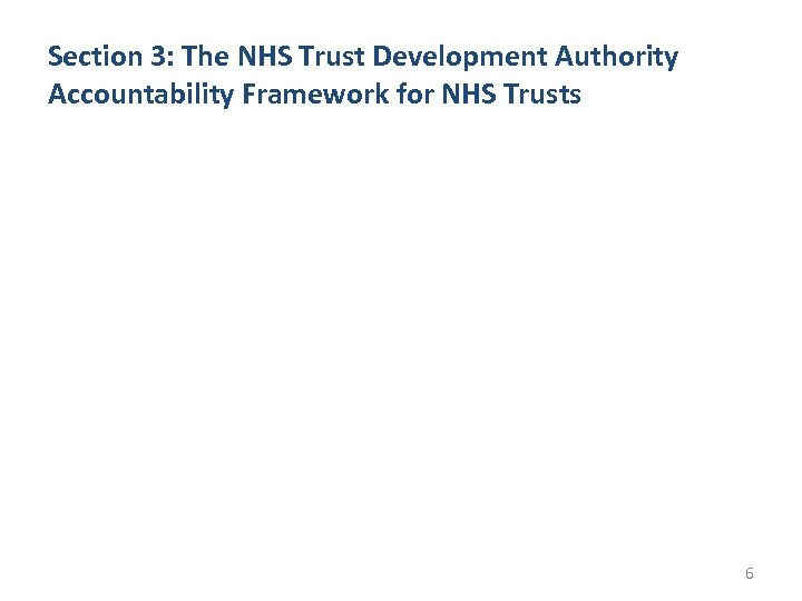 Section 3: The NHS Trust Development Authority Accountability Framework for NHS Trusts 6
