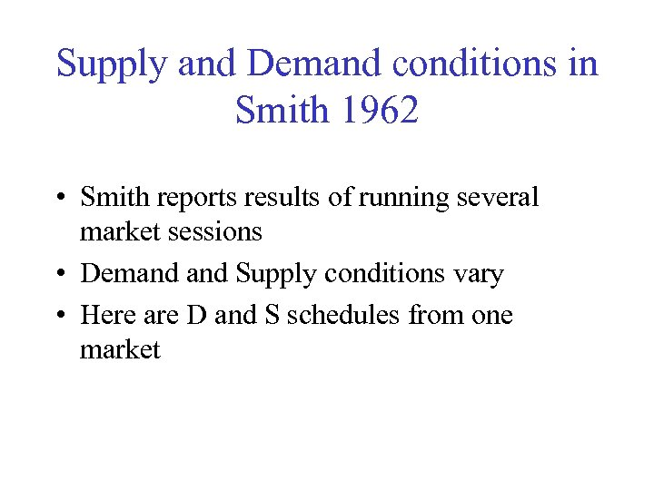 Supply and Demand conditions in Smith 1962 • Smith reports results of running several