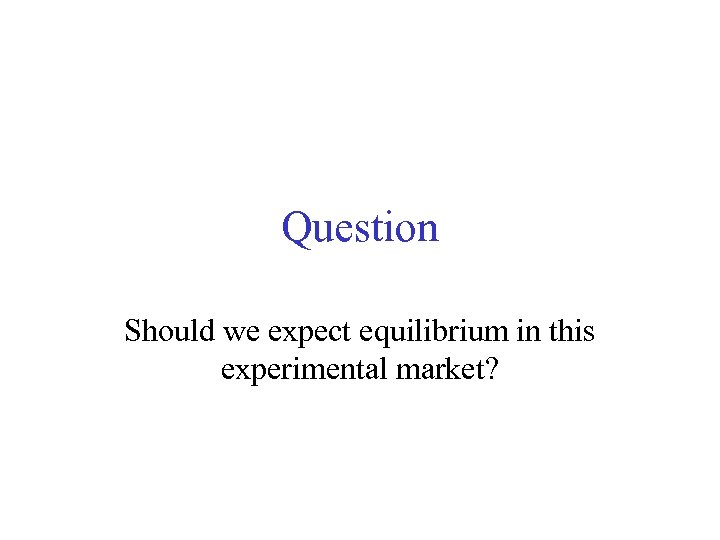 Question Should we expect equilibrium in this experimental market?