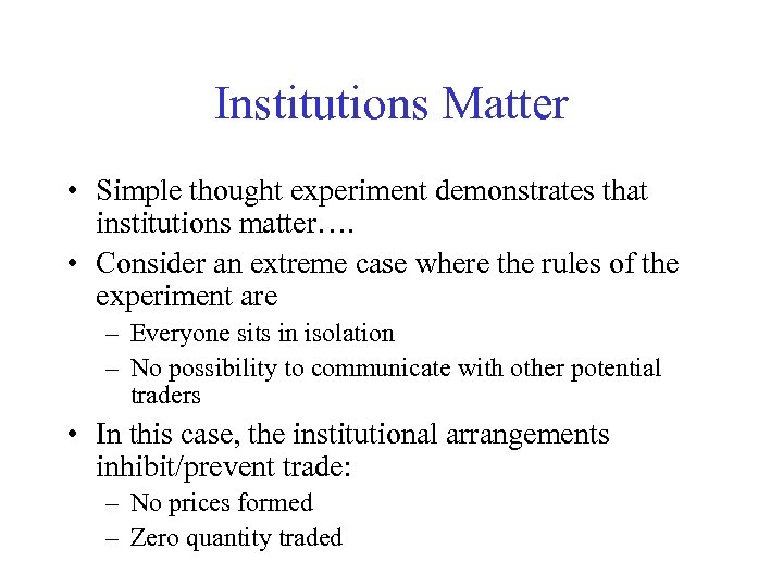 Institutions Matter • Simple thought experiment demonstrates that institutions matter…. • Consider an extreme