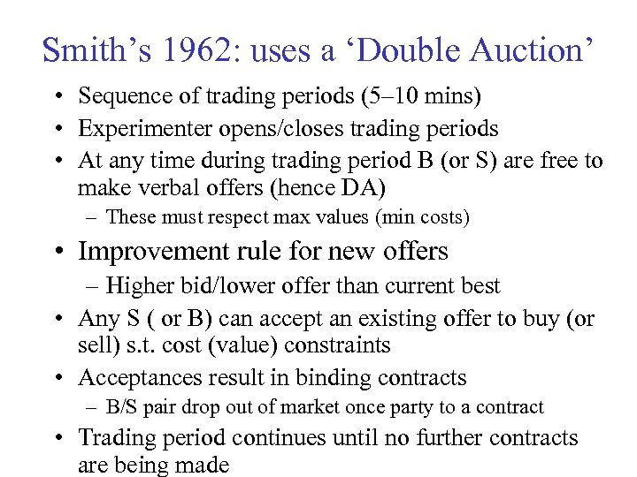 Smith's 1962: uses a 'Double Auction' • Sequence of trading periods (5– 10 mins)