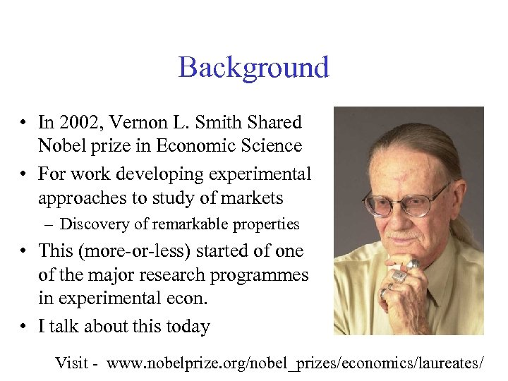 Background • In 2002, Vernon L. Smith Shared Nobel prize in Economic Science •