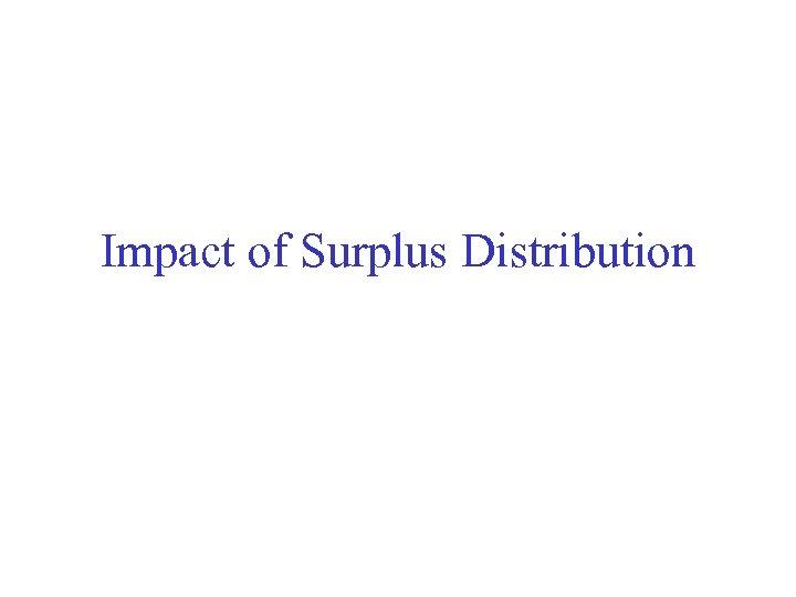 Impact of Surplus Distribution