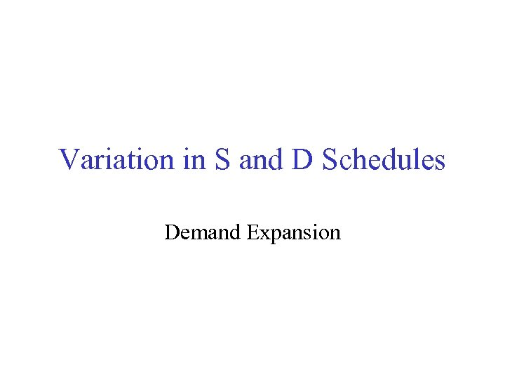 Variation in S and D Schedules Demand Expansion