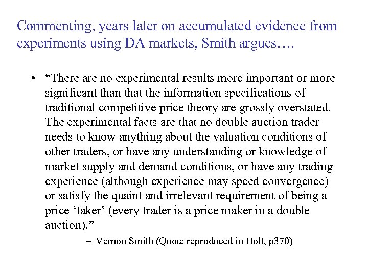 Commenting, years later on accumulated evidence from experiments using DA markets, Smith argues…. •