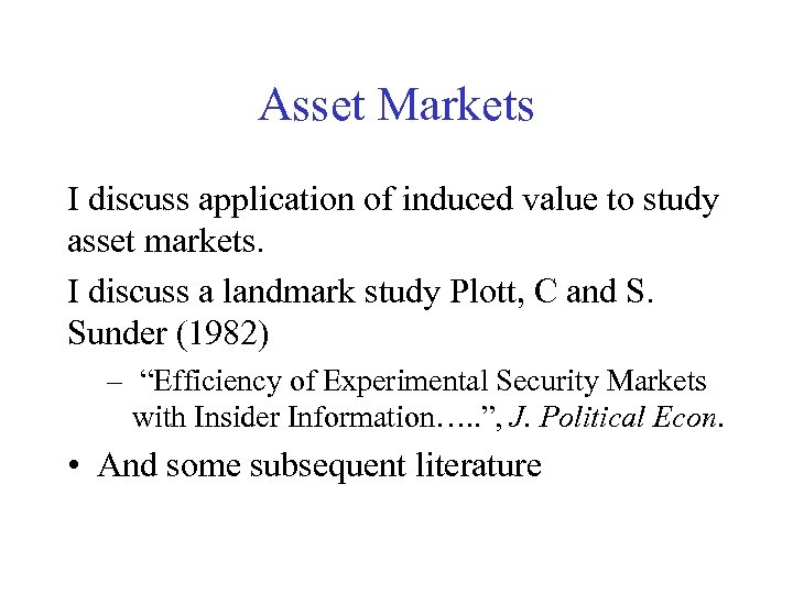 Asset Markets I discuss application of induced value to study asset markets. I discuss