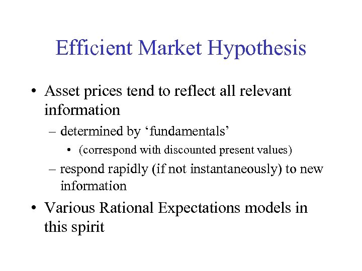 Efficient Market Hypothesis • Asset prices tend to reflect all relevant information – determined