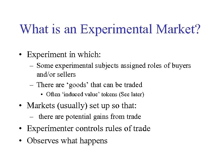 What is an Experimental Market? • Experiment in which: – Some experimental subjects assigned