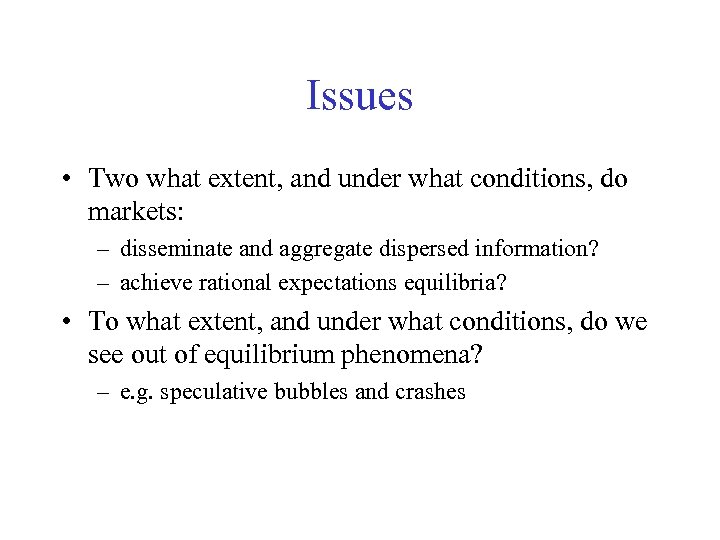 Issues • Two what extent, and under what conditions, do markets: – disseminate and