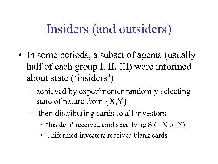 Insiders (and outsiders) • In some periods, a subset of agents (usually half of