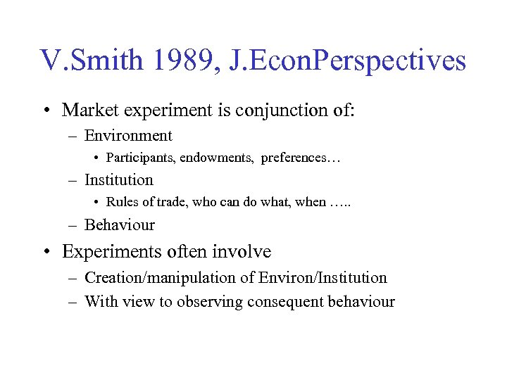 V. Smith 1989, J. Econ. Perspectives • Market experiment is conjunction of: – Environment