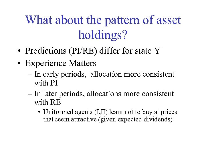 What about the pattern of asset holdings? • Predictions (PI/RE) differ for state Y